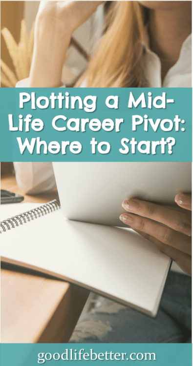 Thinking about a career pivot? Here are some things to get you started! #CareerPivot #GoodLifeBetter