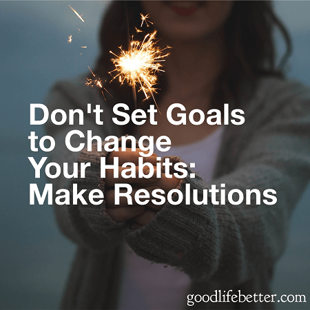 I make resolutions instead of set goals. Read why here!