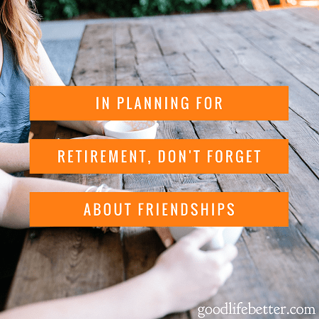 Retirement planning shouldn't ignore important friendships