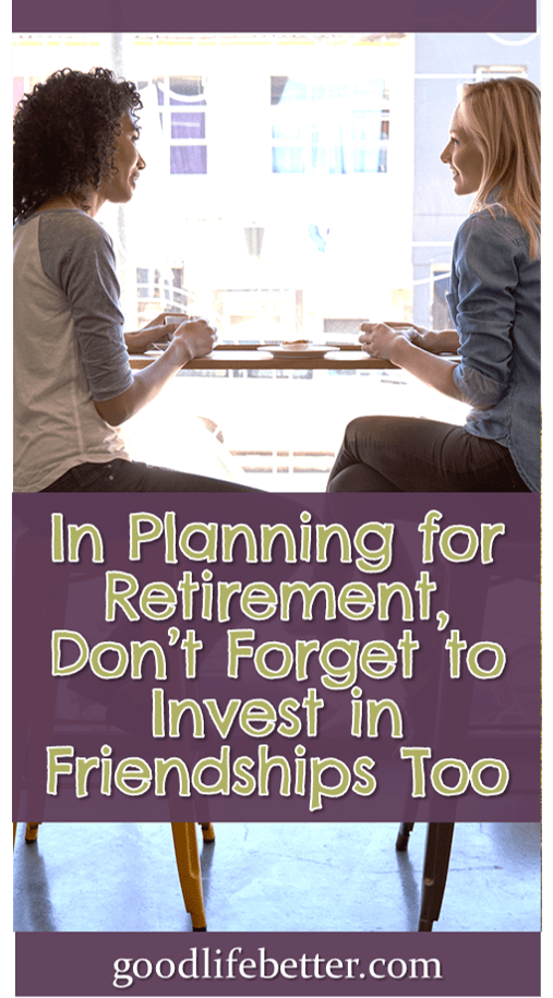 In Planning for Retirement, Don\'t Forget to Invest in Friendships Too