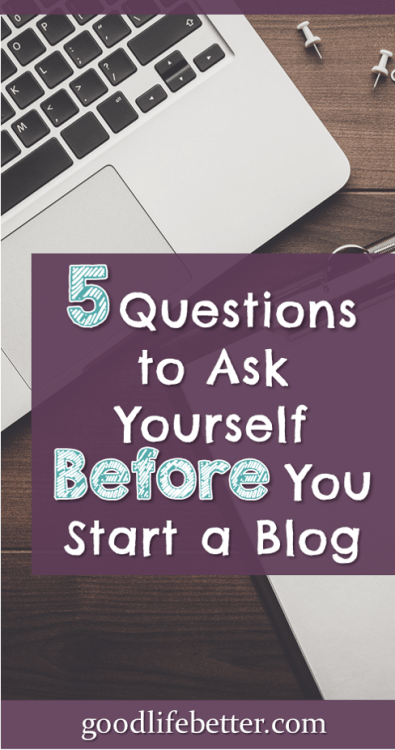 Thinking about starting a blog? They're a lot of work. Here are 5 questions to ask yourself!