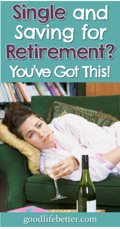 Are you making excuses about your retirement savings based on your single status? I used to but now I know I can save for retirement while single. #RetirementPlanning #GoodLifeBetter
