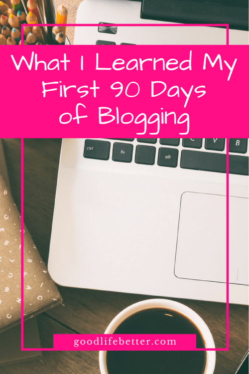 There was a huge learning curve I had to overcome my first 90 days of blogging--but it was worth it!
