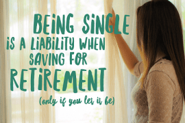Being single is a liability when saving for retirement if you let it be.