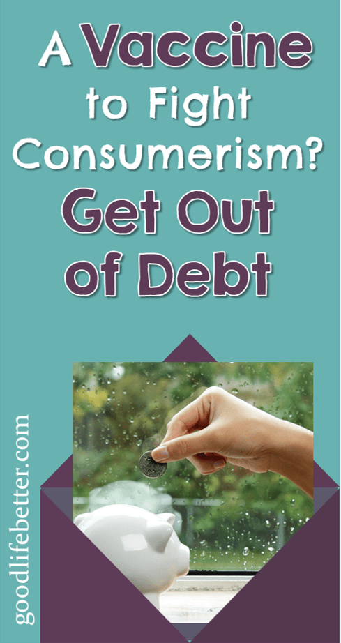 A Vaccine to Fight Consumerism? Get Out of Debt