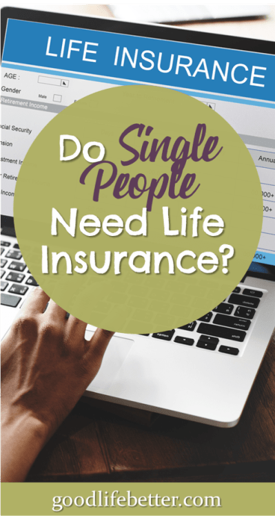 It's not always necessary for single people to have life insurance. Here are some things to think about! #LifeInsurance #BeingSingle #GoodLifeBetter