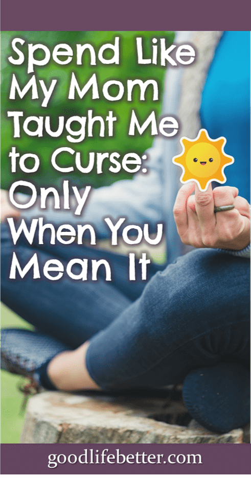 Spend Like My Mom Taught Me to Curse: Only When You Mean It