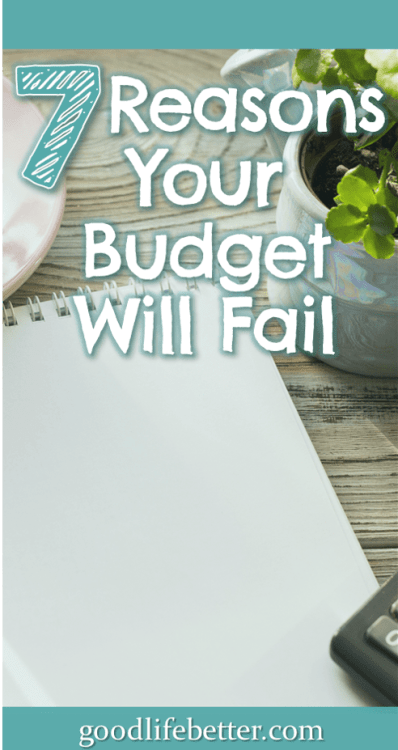 I failed at budgeting for years before I was finally was able to live within my means. Now I'm debt free and fully funding my retirement accounts. Here are seven reasons budgets fail and what to do to overcome them! #Budgeting #PersonalFinance #GoodLifeBetter