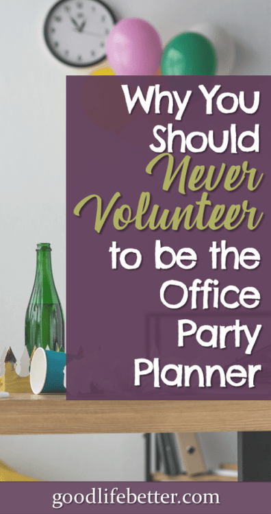 Being the office party planner is a lot of work and may not offer the benefits you expect when it comes to getting on your boss's good side. Based on my 20+ years of being in the workforce, here are my thought on why you should never volunteer to plan office parties. #WorkplaceParties #CareerAdvice #GoodLifeBetter