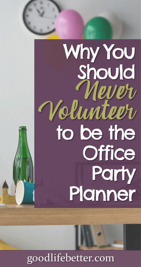Why You Should Never Volunteer to be the Office Party Planner