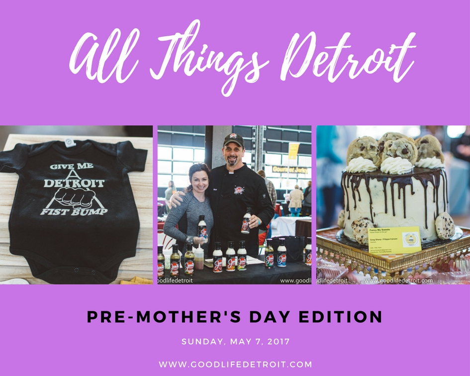 All Things Detroit Pre-Mother's Day Edition 2017