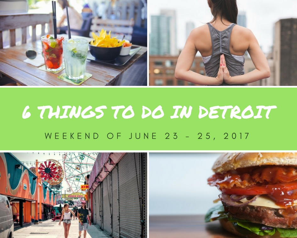 6 Things to Do in Detroit, June 23 – 25