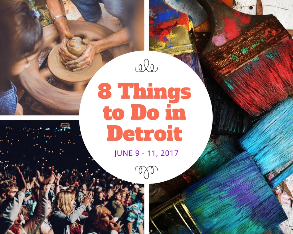 8 Things to Do in Detroit, Weekend June 9 – 11