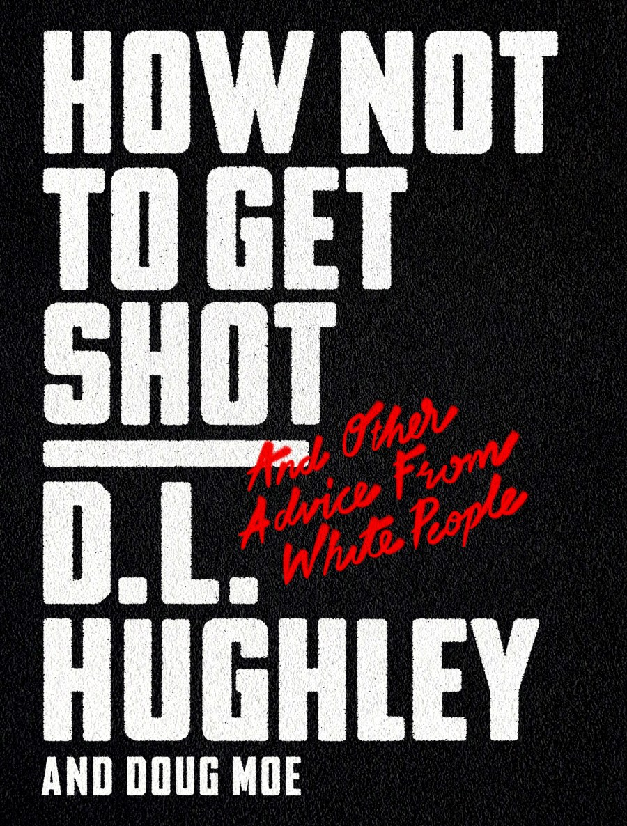 How Not To Get Shot (And Other Advice From White People) by D.L. Hughley