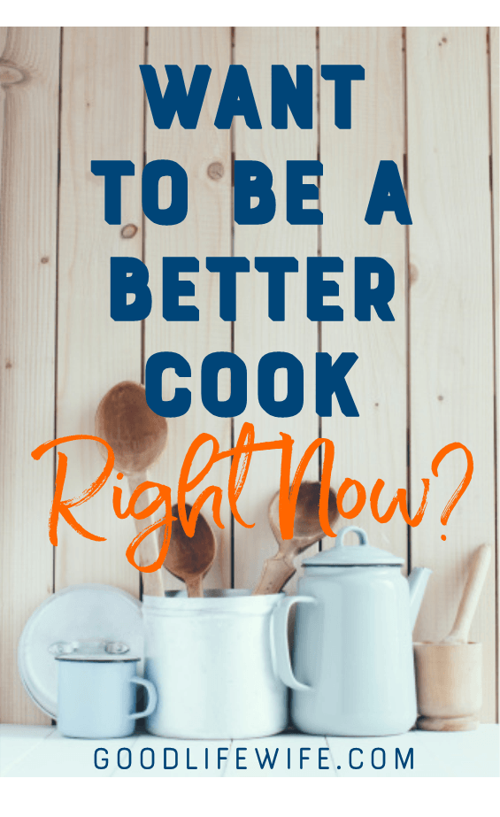 You really can be a better cook right now! A few changes to your approach in the kitchen are all you need for a more delicious life.