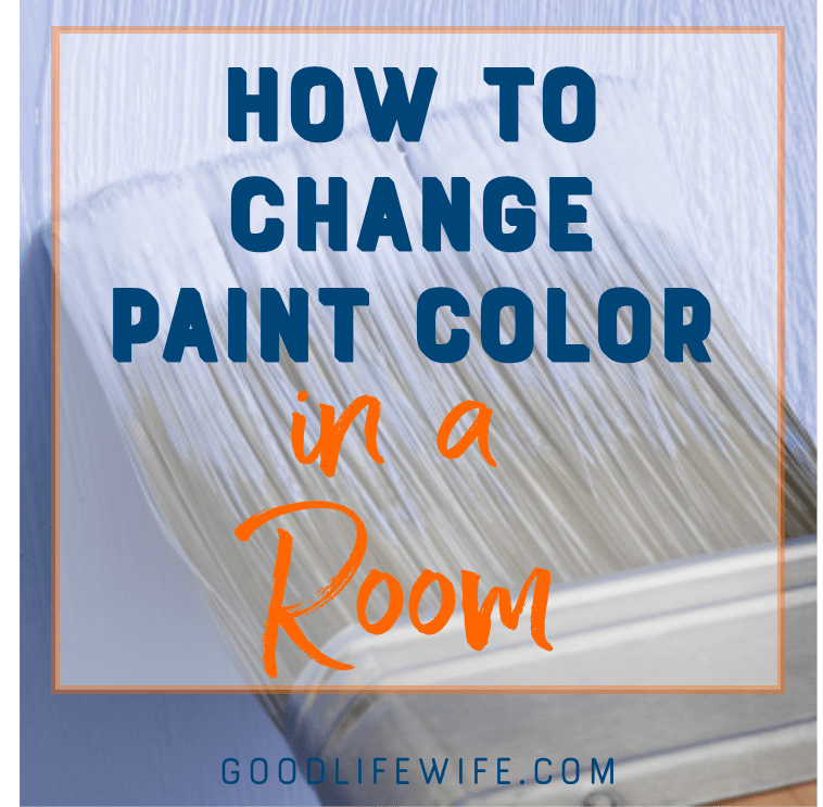 How To Change Paint Color In A Room Good Life Wife