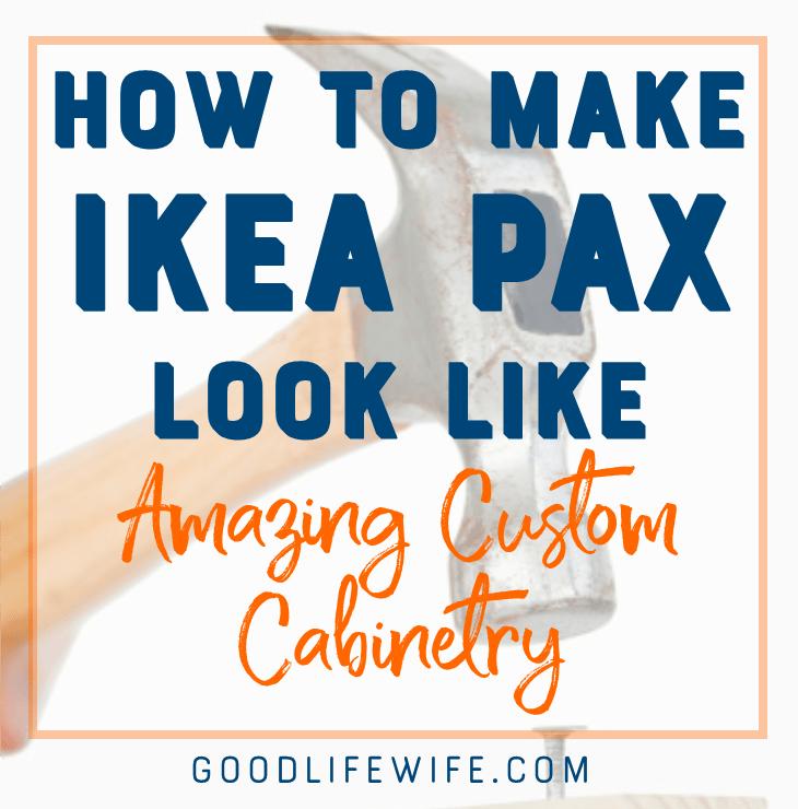 How to Make Ikea PAX Look Like Amazing Custom Cabinetry | Good Life Wife