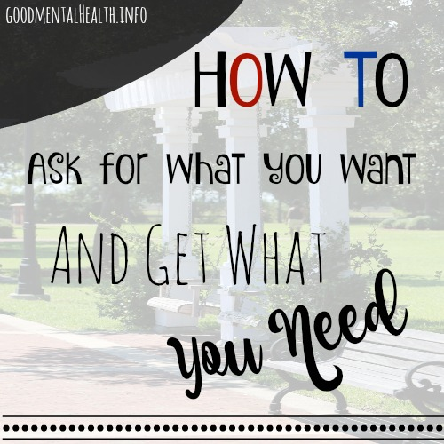 How to ask for what you want (and get what you need)