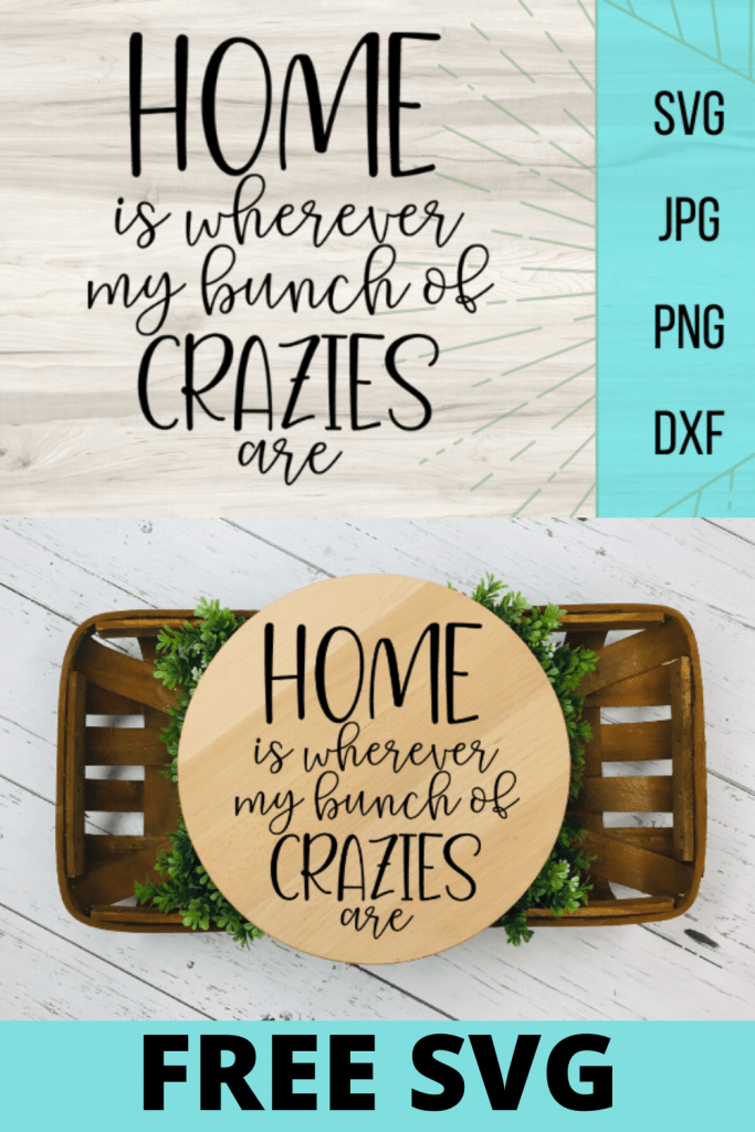 Free Home is where my bunch of crazies are SVG. This SVG file is perfect for quirky home decor with a little class. fun Farmhouse decor. Cricut DIY home decor project is so fun and simple to do! #cricut #svg #freesvg #homedecor #diyproject