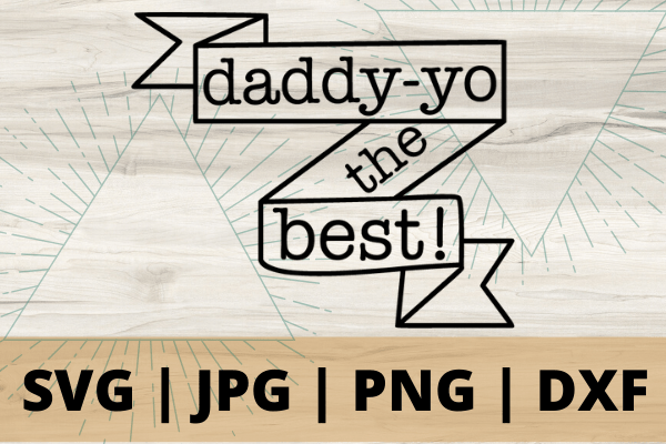 Free Daddy-yo the best SVG this free SVG is perfect for a DIY Fathers Day present. DIY projects to make with your Cricut are so much fun! #cricut #freesvg #svg #dad #diy #fathersday
