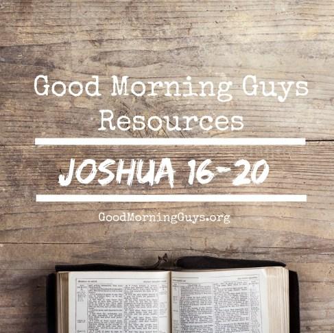 Good Morning Guys Resources Joshua 16-20