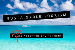 Successful sustainable tourism is NOT all about the environment, society, economy