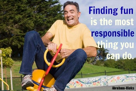 """""""Finding fun is the most responsible thing you can do."""""""