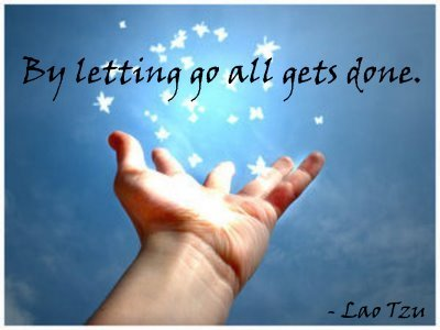 By letting go all gets done. Lao Tzu