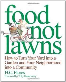 Food Not Lawns: How to Turn Your Yard into a Garden and Your Neighborhood into a Community