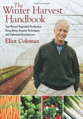 The Winter Harvest Handbook: Year Round Vegetable Production Using Deep Organic Techniques and Unheated Greenhouses