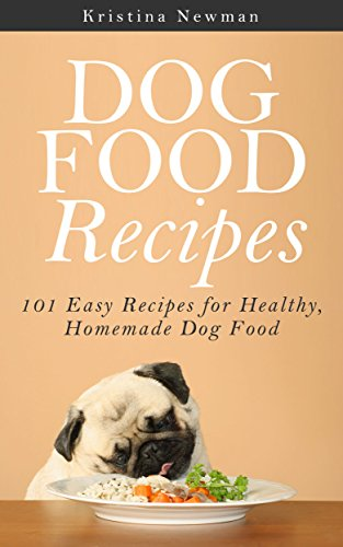 Dog Food Recipes:  101 Easy Recipes for Healthy, Homemade Dog Food