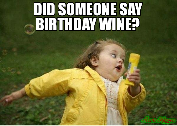 did-someone-say-birthday-wine-happy-meme