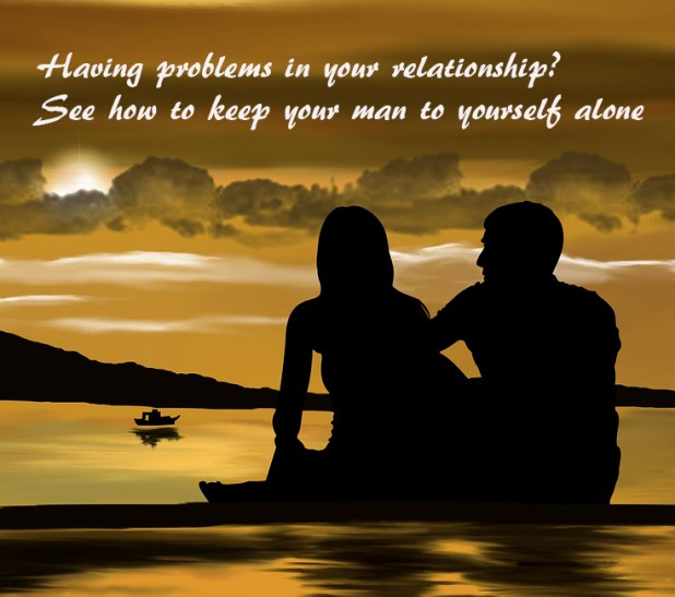 Having problems in your relationship? See how to keep your man to yourself alone