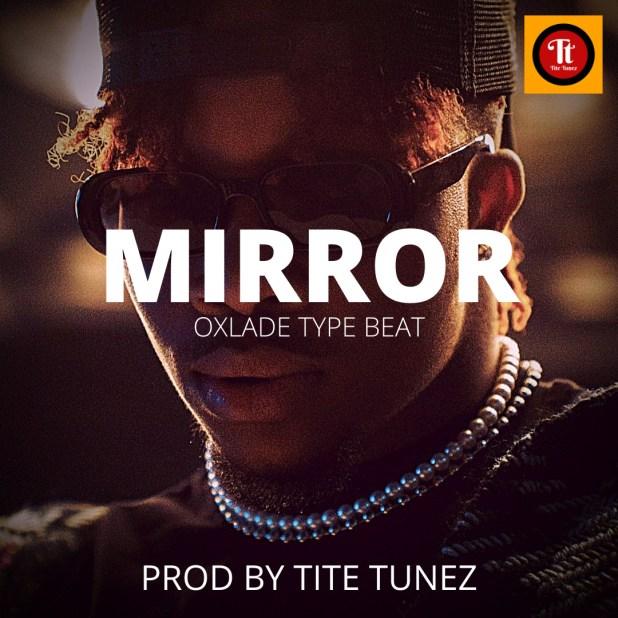Freebeat: Mirror – Oxlade Type Beat (Prod by Tite Tunez)