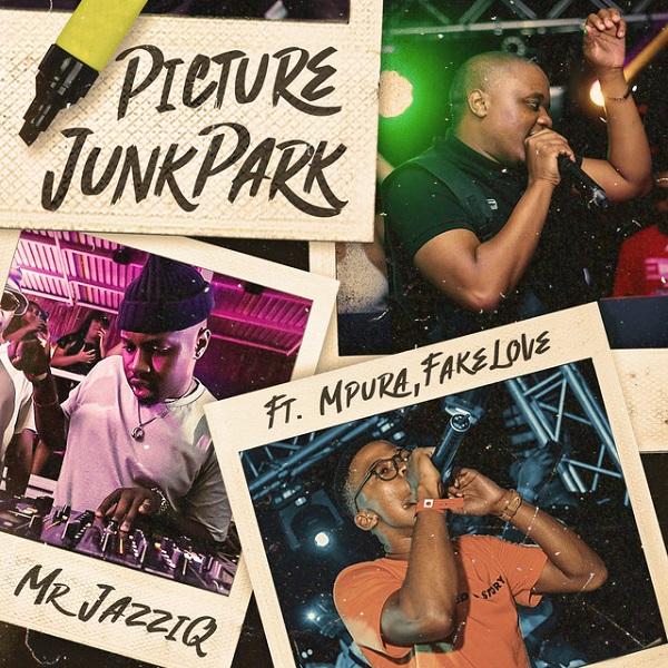 Mr JazziQ ft. Mpura, Fakelove – Picture JunkPark