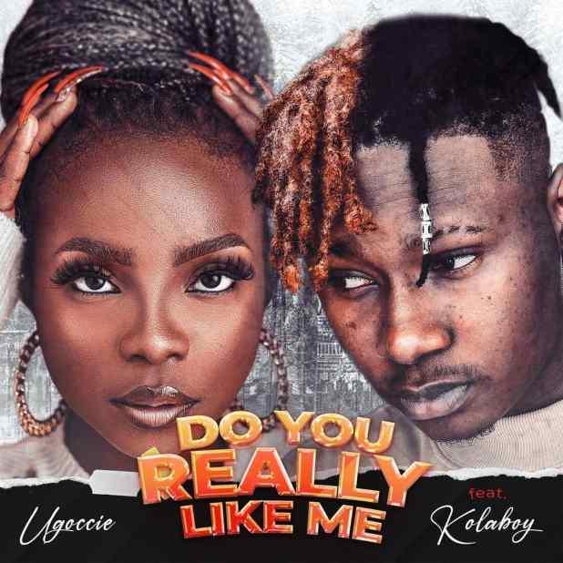 Ugoccie ft. Kolaboy – Do You Really Like Me