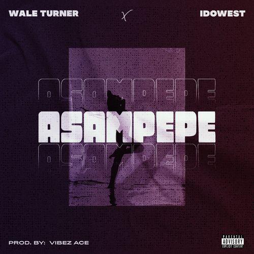 "Wale Turner ft. Idowest – ""Asampepe"""