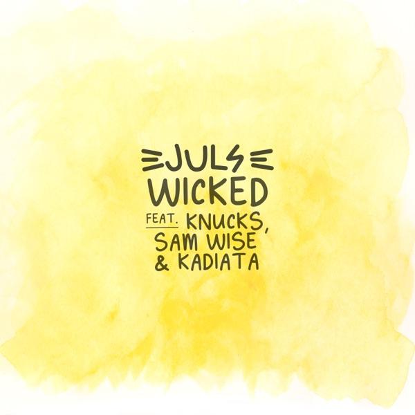 Juls – Wicked ft. Knucks, Sam Wise, & Kadiata
