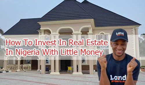 How To Invest In Real Estate In Nigeria With Little Money by Dennis Isong
