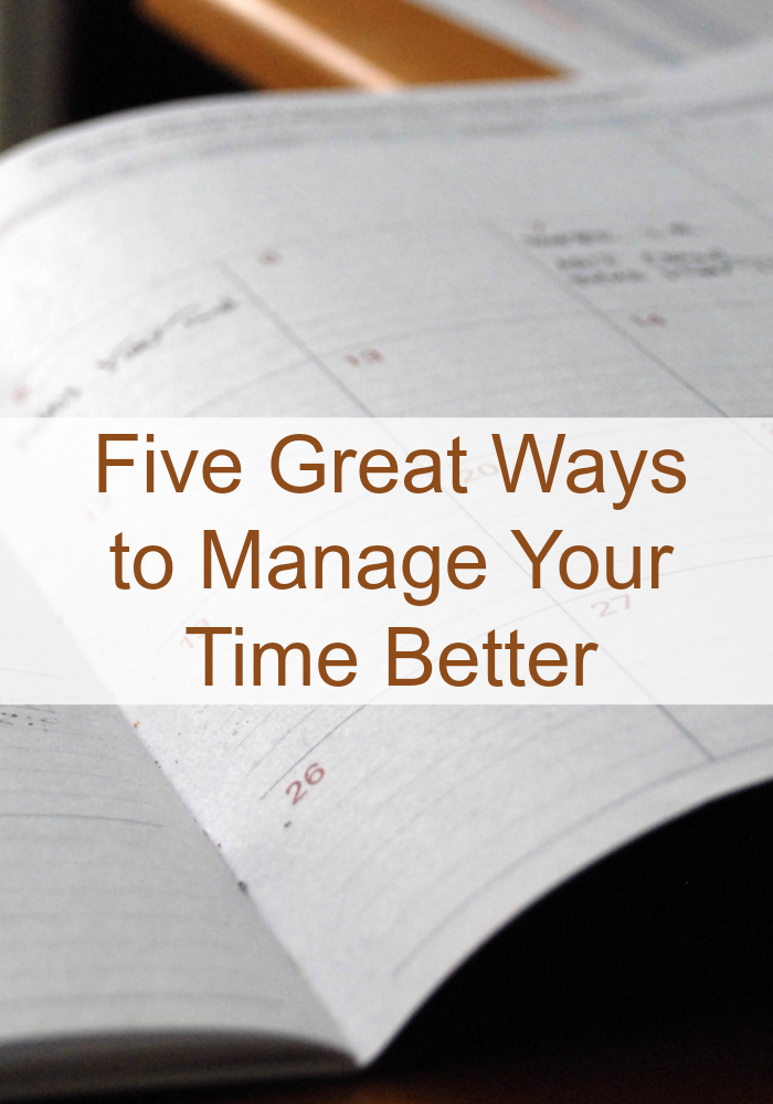 Five Great Ways to Manage Your Time Better