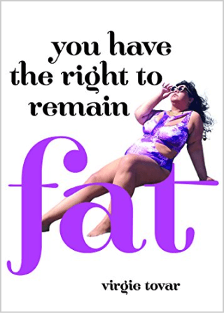 Virgie Tovar You Have the Right to Remain Fat