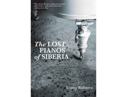 <em>The Lost Pianos of Siberia</em> by Sophy Roberts