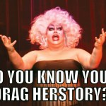 Drag Herstory: How much do you know about Drag Queens?