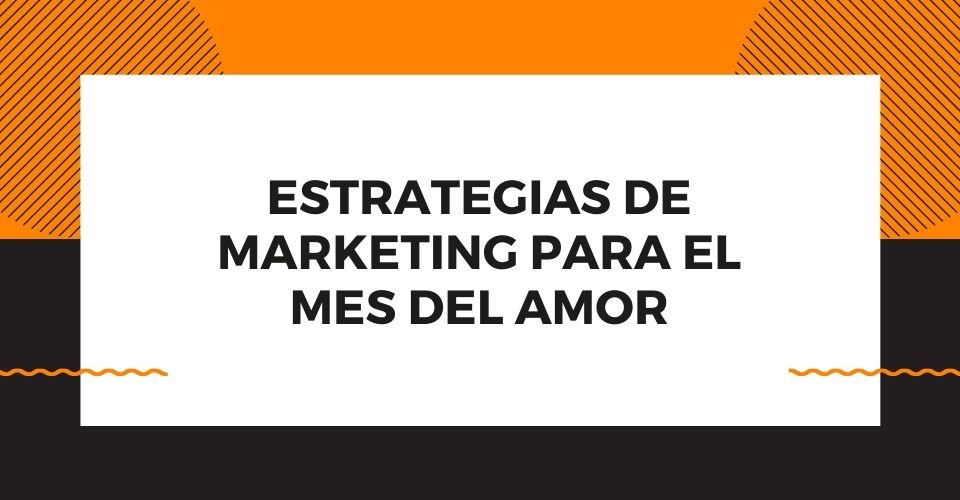 marketing para el mes del amor
