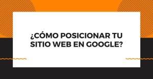 ¿Cómo posicionar tu sitio web en Google?