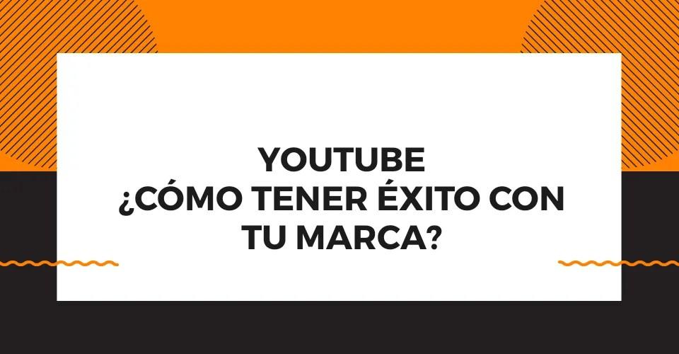 Incursionar en YouTube, para tu marca representa un gran paso y mayores oportunidades.