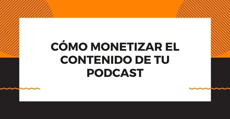 tips que te permitirán llegar al cómo monetizar tu podcast