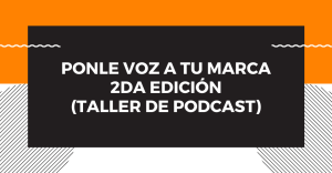Taller: Ponle Voz a tu Marca, 2da edición @ YouTube