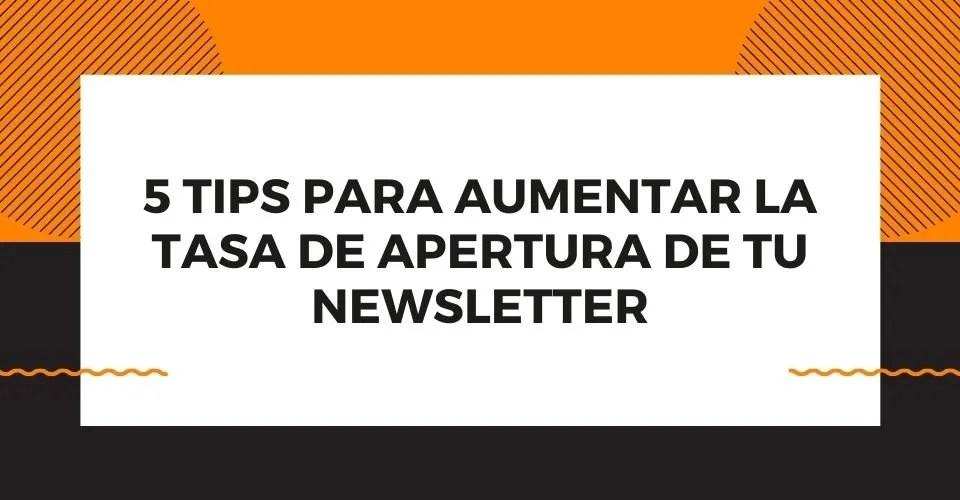 aquí encuentras tips para aumentar la tasa de apertura de tus newsletter