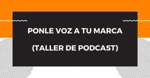Taller: Ponle Voz a tu Marca, 3ra edición @ YouTube